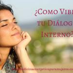 Como vibra nuestro Dialogo Interno